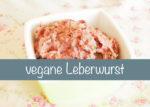 vegane Leberwurst Rezept